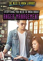 Everything You Need to Know About Anger Management (The Need to Know Library)