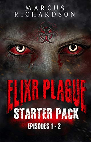 Elixr Plague Starter Pack: A Zombie Apocalypse Serial (Episodes 1 - 2)