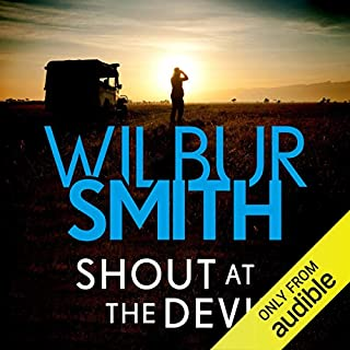 Shout at the Devil                   By:                                                                                                                                 Wilbur Smith                               Narrated by:                                                                                                                                 Tom Lawrence                      Length: 12 hrs and 47 mins     4 ratings     Overall 4.5