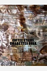 Coffee Stains. Cigarettes Burn. (Volume 1) Paperback