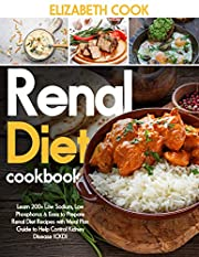 RENAL DIET COOKBOOK: Learn 200+ Low Sodium, Low Phosphorus & Easy to Prepare Renal Diet Recipes with Meal Plan Guide to Help Control Kidney Disease (CKD)