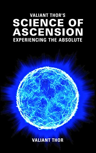 Valiant Thor's Science of Ascension: Experiencing the Absolute - The Reality of the Sphere-Beings (English Edition)