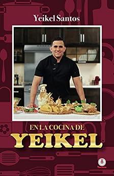 En la cocina de Yeikel (Spanish Edition) by [Yeikel Santos]
