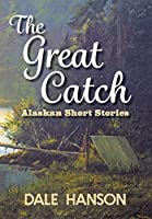 The Great Catch: Alaskan Short Stories
