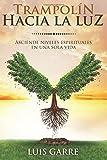 Trampolín hacia la Luz: Asciende niveles espirituales en una sola vida: Volume 1 (Crecimiento espiritual y desarrollo personal)
