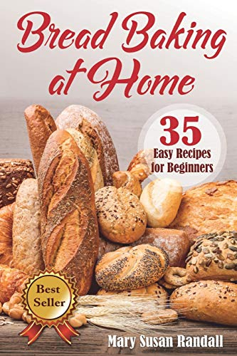 Bread Baking at Home: 35 Easy Recipes for Beginners