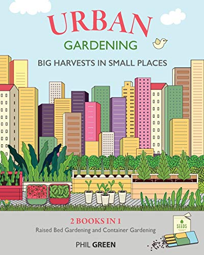URBAN GARDENING: 2 BOOKS IN 1: Raised Bed Gardening And Container Gardening