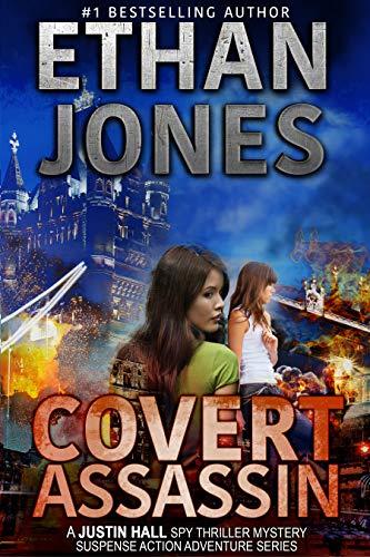 Covert Assassin: A Justin Hall Spy Thriller: Assassination International Espionage Suspense Mission - Book 13