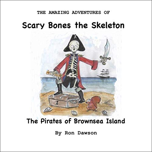 The Pirates of Brownsea Island: The Amazing Adventures of Scary Bones the Skeleton cover art