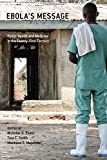 Ebola's Message: Public Health and Medicine in the Twenty-First Century (Basic Bioethics)