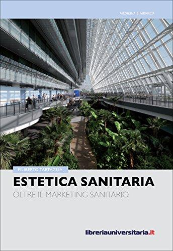 Estetica sanitaria: Oltre il marketing sanitario (Biblioteca contemporanea)