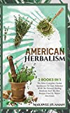 American Herbalism 3 Books in 1: The Most Complete Herbal Apothecary To Cure Ailments With The Natural Healing Medicine And The Best Recipes Used By Native Americans (Native American Herbalism)