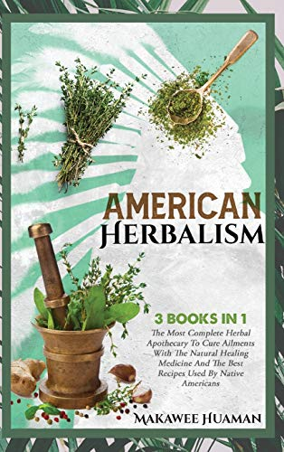 Compare Textbook Prices for American Herbalism 3 Books in 1: The Most Complete Herbal Apothecary To Cure Ailments With The Natural Healing Medicine And The Best Recipes Used By Native Americans Native American Herbalism  ISBN 9781914373947 by Huaman, Makawee