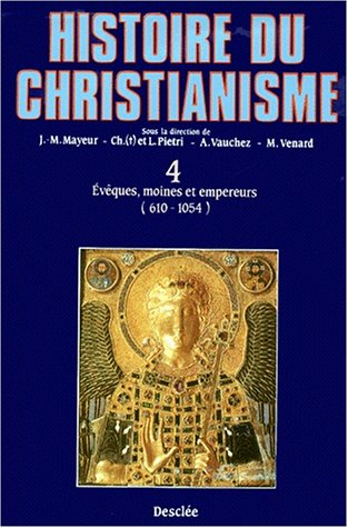 Histoire du christianisme, tome 4 : Evêques, moines et empereurs, 612-1054