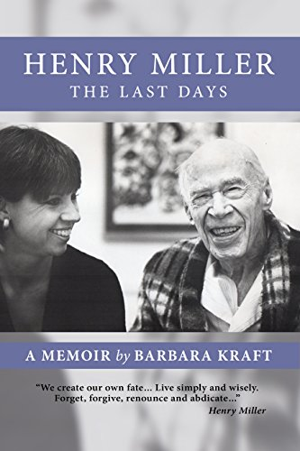 Henry Miller: The Last Days: A Memoir by Barbara Kraft (English Edition)