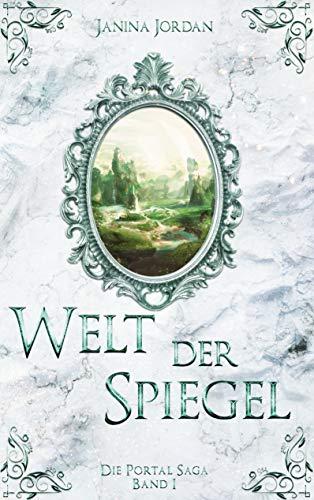 Welt der Spiegel: Die Portal Saga - Band I