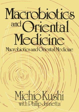 Macrobiotics and Oriental Medicine: An Introduction to Holistic Health
