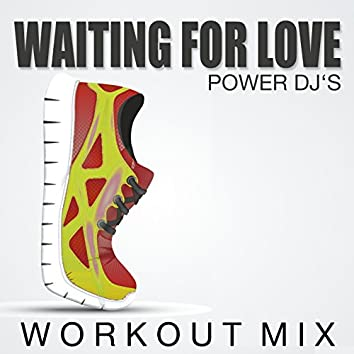 Waiting for Love (Workout Mix)
