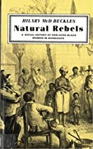 Natural Rebels: A Social History of Enslaved Women in Barbados