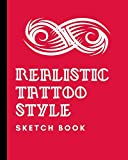 Realistic Tattoo Style Sketch Book: Tattoo Art Paper Pad   Doodle Design   Creative Journaling   Traditional   Rose   Free Hand   Lettering   ... Devotion   Parlors   Artistic Self Expression