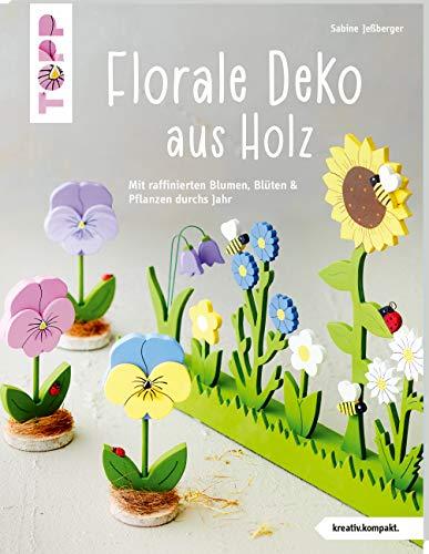 Florale Deko aus Holz (kreativ.kompakt): Mit raffinierten Blumen, Blüten und Pflanzen durchs Jahr