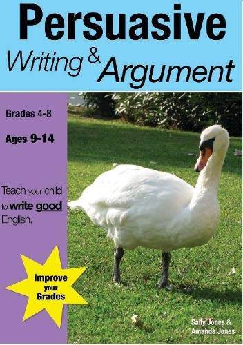 Persuasive Writing & Argument: Teach Your Child To Write Good English (Teach Your Child Good English)