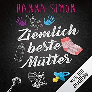 Ziemlich beste Mütter                   Autor:                                                                                                                                 Hanna Simon                               Sprecher:                                                                                                                                 Corinna Dorenkamp                      Spieldauer: 10 Std. und 3 Min.     224 Bewertungen     Gesamt 4,2