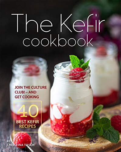 The Kefir Cookbook: Join the Culture Club! - And Get Cooking the 40 Best Kefir Recipes (English Edition)