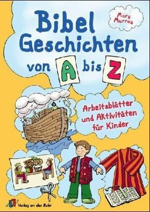 Bibelgeschichten von A bis Z: Arbeitsblätter und Aktivitäten für Kinder
