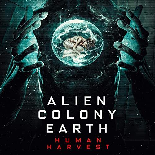 Alien Colony Earth: Human Harvest cover art