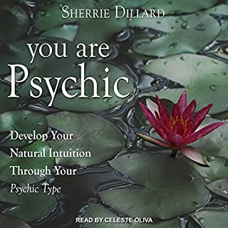 You Are Psychic     Develop Your Natural Intuition Through Your Psychic Type              By:                                                                                                                                 Sherrie Dillard                               Narrated by:                                                                                                                                 Celeste Oliva                      Length: 8 hrs and 6 mins     12 ratings     Overall 4.6