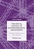 The Social Capital of Entrepreneurial Newcomers: Bridging, Status-power and Cognition (English Edition)