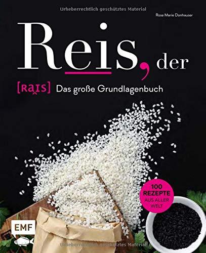Reis, der: Das große Grundlagenbuch: 100 Rezepte aus aller Welt