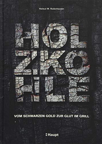 Holzkohle: Vom schwarzen Gold zur Glut im Grill