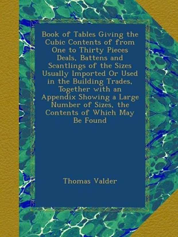 センターディスカウントシーケンスBook of Tables Giving the Cubic Contents of from One to Thirty Pieces Deals, Battens and Scantlings of the Sizes Usually Imported Or Used in the Building Trades, Together with an Appendix Showing a Large Number of Sizes, the Contents of Which May Be Found