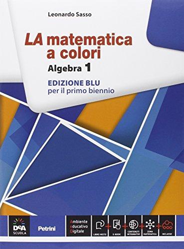La matematica a colori. Algebra. Ediz. blu. Con espansione online. Per le Scuole superiori: Vol. 1
