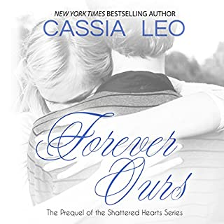 Forever Ours     Shattered Hearts Prequel              By:                                                                                                                                 Cassia Leo                               Narrated by:                                                                                                                                 Christa Lewis,                                                                                        Chris Patton                      Length: 3 hrs and 33 mins     73 ratings     Overall 4.4