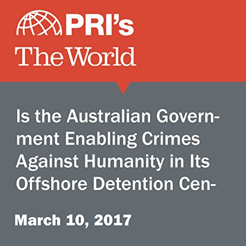 Is the Australian Government Enabling Crimes Against Humanity in Its Offshore Detention Centers? audiobook cover art