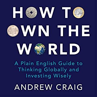 How to Own the World     A Plain English Guide to Thinking Globally and Investing Wisely              By:                                                                                                                                 Andrew Craig                               Narrated by:                                                                                                                                 Andrew Craig                      Length: 9 hrs and 29 mins     27 ratings     Overall 4.8