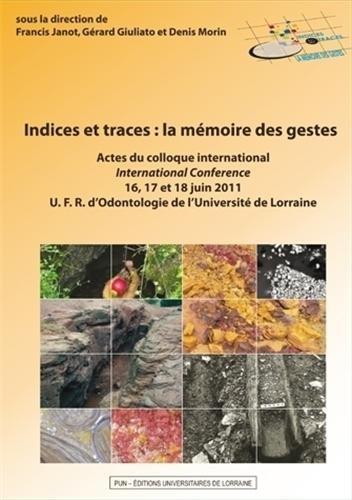 Indices et Traces : la Mémoire des Gestes. Actes du Colloque Internat Ional - 16, 17 et 18 Juin 2011