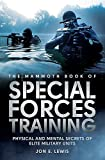 The Mammoth Book Of Special Forces Training: Physical and Mental Secrets of Elite Military...