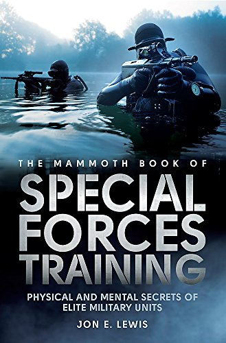 The Mammoth Book Of Special Forces Training: Physical and Mental Secrets of Elite Military Units (Mammoth Books, Band 388)