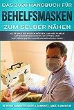 Das 2020 Handbuch für Behelfsmasken zum selber nähen: Alles was Sie wissen müssen, um Ihre Familie mit Behelfsmasken zu schützen und wie jeder sie zu Hause selber nähen kann