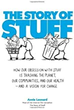 The Story of Stuff: How Our Obsession with Stuff Is Trashing the Planet, Our Communities, and Our Health-and a Vision for Change by Annie Leonard (2010-03-09)