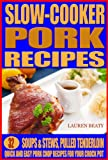 Slow Cooker Pork Recipes: Soups & Stews, Pulled Tenderloin Plus Quick and Easy Pork Chop Recipes For...