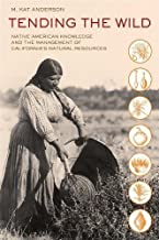 Tending the Wild: Native American Knowledge and the Management of California's Natural Resources by M. Kat Anderson (2013-10-10)