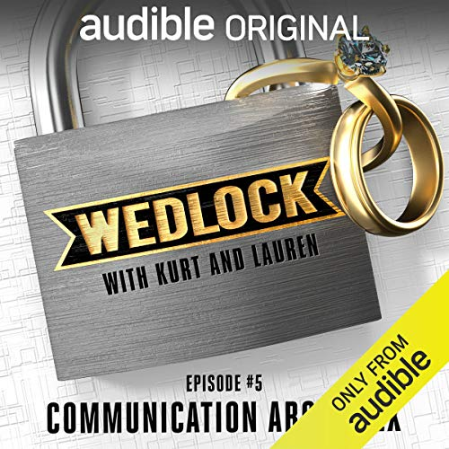 Ep. 5: Communication about Sex (Wedlock with Kurt and Lauren) Audiobook By Audible Comedy cover art