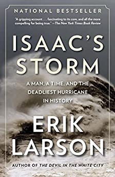 Isaac's Storm: A Man, a Time, and the Deadliest Hurricane in History by [Erik Larson]