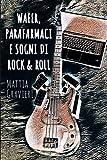 Wafer, parafarmaci e sogni di rock & roll