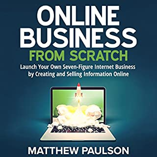 Online Business from Scratch     Launch Your Own Seven-Figure Internet Business by Creating and Selling Information Online              By:                                                                                                                                 Matthew Paulson                               Narrated by:                                                                                                                                 Stu Gray                      Length: 5 hrs and 49 mins     53 ratings     Overall 4.3